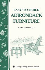 Easy-To-Build Adirondack Furniture : Storey's Country Wisdom Bulletin A-216 - Mary Twitchell