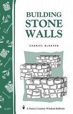 Building Stone Walls : Storey's Country Wisdom Bulletin A-217 - Charles McRaven