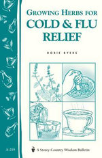 Growing Herbs for Cold & Flu Relief : Storey's Country Wisdom Bulletin A-219 - Dorie Byers