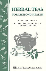 Herbal Teas for Lifelong Health : Storey's Country Wisdom Bulletin A-220 - Kathleen Brown