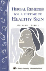 Herbal Remedies for a Lifetime of Healthy Skin : Storey Country Wisdom Bulletin A-222 - Stephanie Tourles