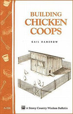 Building Chicken Coops : Storey Country Wisdom Bulletin A-224 - Gail Damerow