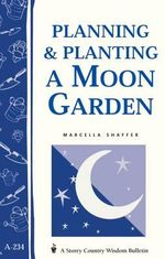 Planning & Planting a Moon Garden : (Storey's Country Wisdom Bulletin A-234) - Marcella Shaffer