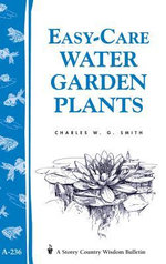 Easy-Care Water Garden Plants : Storey's Country Wisdom Bulletin A-236 - Charles W. G. Smith