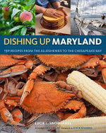 Dishing Up® Maryland : 150 Recipes from the Alleghenies to the Chesapeake Bay - Lucie Snodgrass