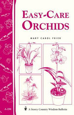Easy-Care Orchids : Storey's Country Wisdom Bulletin A-250 - Mary Carol Frier