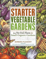 Starter Vegetable Gardens : 24 No-Fail Plans for Small Organic Gardens - Barbara Pleasant
