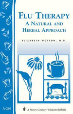 Flu Therapy : A Natural and Herbal Approach: (A Storey Country Wisdom Bulletin A-266) - Elizabeth Wotton