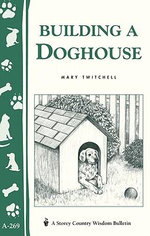 Building a Doghouse : (Storey's Country Wisdom Bulletins A-269) - Mary Twitchell