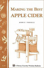 Making the Best Apple Cider : Storey Country Wisdom Bulletin A-47 - Annie Proulx