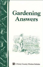 Gardening Answers : Storey's Country Wisdom Bulletin A-49 - LLC, Storey Publishing