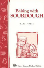 Baking with Sourdough : Storey Country Wisdom Bulletin A-50 - Sara Pitzer
