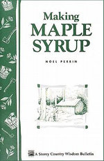 Making Maple Syrup : Storey's Country Wisdom Bulletin A-51 - Noel Perrin