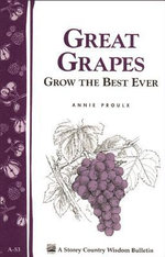 Great Grapes : Grow the Best Ever / Storey's Country Wisdom Bulletin A-53 - Annie Proulx