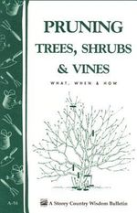 Pruning Trees, Shrubs & Vines : Storey's Country Wisdom Bulletin A-54 -  Editors of Garden Way Publishing