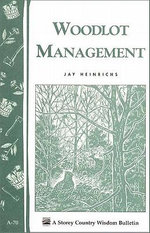 Woodlot Management : Storey's Country Wisdom Bulletin A-70 - Jay Heinrich