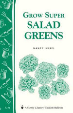 Grow Super Salad Greens : Storey's Country Wisdom Bulletin A-71 - Nancy Bubel