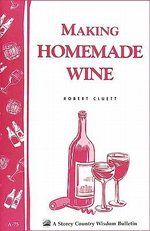 Making Homemade Wine : Storey's Country Wisdom Bulletin A-75 - Robert Cluett