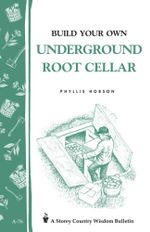 Build Your Own Underground Root Cellar : Storey Country Wisdom Bulletin A-76 - Phyllis Hobson