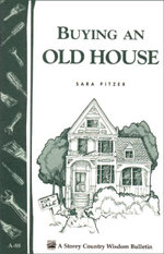Buying an Old House : Storey Country Wisdom Bulletin A-88 - Sara Pitzer