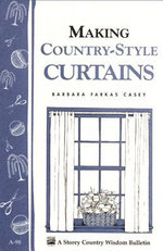 Making Country-Style Curtains : Storey's Country Wisdom Bulletin A-98 - Barbara Farkas Casey