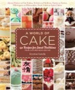 A World of Cake : 150 Recipes for Sweet Traditions from Cultures Near and Far; Honey Cakes to Flat Cakes, Fritters to Chiffons, Tartes t - Krystina Castella