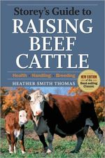 Storey's Guide to Raising Beef Cattle : 3rd Edition - Heather Smith Thomas