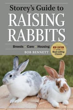 Storey's Guide to Raising Rabbits : Breeds, Care, Housing - Bob Bennett