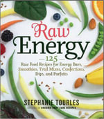 Raw Energy : 124 Raw Food Recipes for Energy Bars, Smoothies, and Other Snacks to Supercharge Your Body - Stephanie Tourles