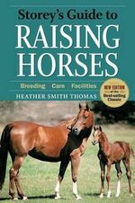 Storey's Guide to Raising Horses : Breeding - Care - Facilities - Heather Smith Thomas