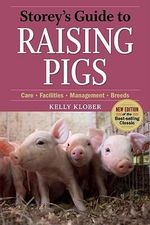 Storey's Guide to Raising Pigs : Care-facilities-management-breeds - Kelly Klober
