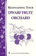 Maintaining Your Dwarf Fruit Orchard : Storey's Country Wisdom Bulletin A-134 - Editorsofstoreypublishingllc