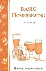 Basic Homebrewing : Storey's Country Wisdom Bulletin A-144 - Jim Wearne