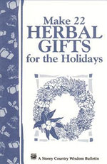 Make 22 Herbal Gifts for the Holidays : Storey's Country Wisdom Bulletin A-149 - Editorsofgardenwaypublishing