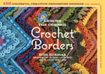 Around the Corner Crochet Borders : 150 Colorful, Creative Crocheted Edgings with Charts & Instructions for Turning the Corner Perfectly Every Time - Edie Eckman
