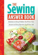 The Sewing Answer Book : Solutions to Every Problem You'll Ever Face : Answers to Every Question You'll Ever Ask - Barbara Weiland Talbert
