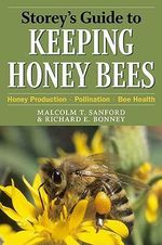 Storey's Guide to Keeping Honey Bees : Honey Production, Pollination, Health - Malcolm T. Sanford