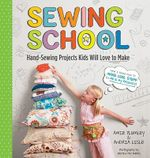 Sewing School : 21 Sewing Projects Kids Will Love to Make - Amie Petronis Plumley