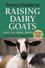 Storey's Guide to Raising Dairy Goats : Breeds, Care, Dairying, Marketing - Jerome D. Belanger