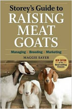 Storey's Guide to Raising Meat Goats : Managing, Breeding, Marketing - Maggie Sayer