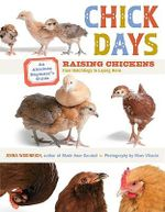 Chick Days : Raising Chickens from Hatchlings to Laying Hens - Jenna Woginrich
