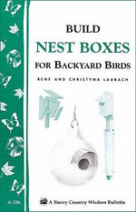 Build Nest Boxes for Backyard Birds : Storey's Country Wisdom Bulletin A-206 - Christyna M. Laubach