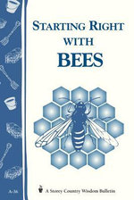 Starting Right with Bees : Storey's Country Wisdom Bulletin A-36 - Storey Publishing
