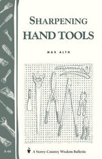 Sharpening Hand Tools : Storey's Country Wisdom Bulletin A-66 - Max Alth
