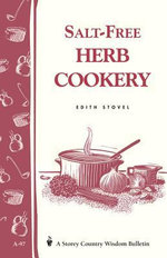 Salt-Free Herb Cookery : Storey's Country Wisdom Bulletin A-97 - Edith Stovel