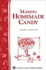 Making Homemade Candy : Storey's Country Wisdom Bulletin A-111 - Glenn Andrews