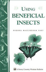 Using Beneficial Insects : Storey's Country Wisdom Bulletin A-127 - Rhondamassingham Hart