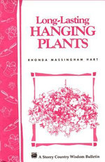 Long-Lasting Hanging Plants : Storey's Country Wisdom Bulletin A-147 - Rhonda Massingham Hart