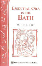 Essential Oils in the Bath : Storey's Country Wisdom Bulletin A-160 - Colleen K. Dodt