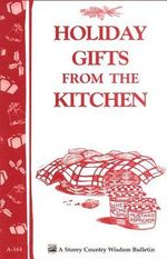 Holiday Gifts from the Kitchen : Storey's Country Wisdom Bulletin A-164 - Storeypublishingllc